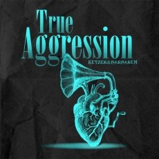 TRUE AGGRESSION - KETZER & BARBAREN