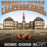 PITBULLFARM - SOME GOOD SHIT